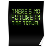There's No Future In Time Travel Poster