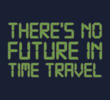 There's No Future In Time Travel by DesignFactoryD