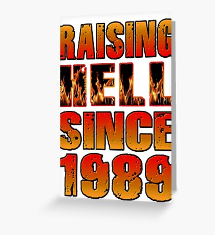 Raising Hell Since 1989 Greeting Card