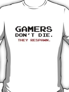 Gamers Don't Die. They Respawn. T-Shirt