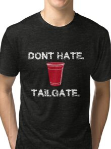 Don't Hate, Tailgate Tri-blend T-Shirt