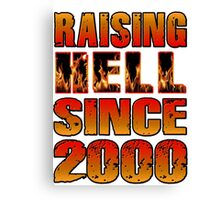 Raising Hell Since 2000 Canvas Print