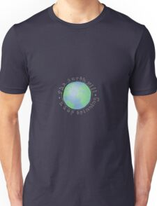 the earth will keep spinning Unisex T-Shirt