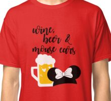 Wine, Beer & Mouse Ears Classic T-Shirt