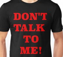 DONT TALK TO ME Unisex T-Shirt