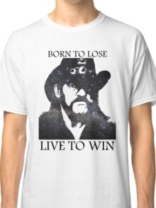 LEMMY KILMISTER BORN TO LOSE LIVE TO WIN RIP Classic T-Shirt