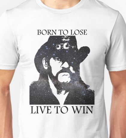 LEMMY KILMISTER BORN TO LOSE LIVE TO WIN RIP Unisex T-Shirt