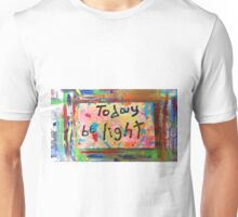 today be light Unisex T-Shirt