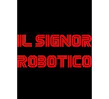 Il Signor Robotico Photographic Print
