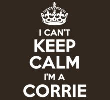 I can't keep calm, Im a CORRIE by icant