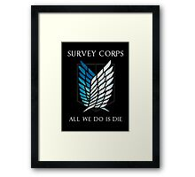 Survey Corps - All we do is die Framed Print