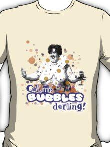 Call me bubbles, darling T-Shirt
