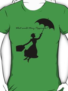 What would Mary Poppins do? T-Shirt