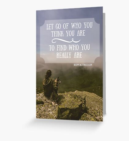 Let Go of Who You Think You Are Greeting Card