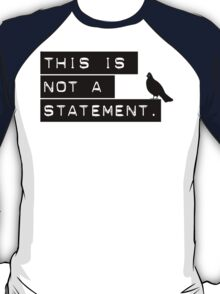 this is not a statement. T-Shirt
