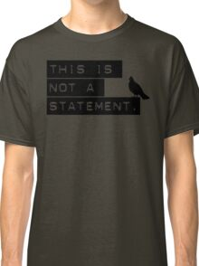 this is not a statement. Classic T-Shirt