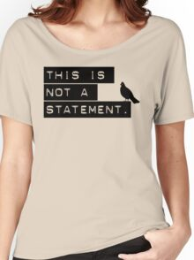 this is not a statement. Women's Relaxed Fit T-Shirt