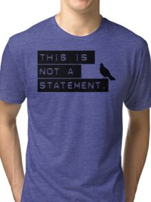 this is not a statement. Tri-blend T-Shirt