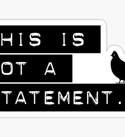 this is not a statement. Sticker