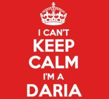 I can't keep calm, Im a DARIA by icant