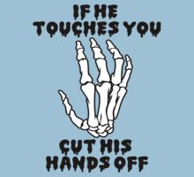 If he touches you, cut his hands off. T-Shirt