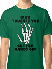 If he touches you, cut his hands off. Classic T-Shirt