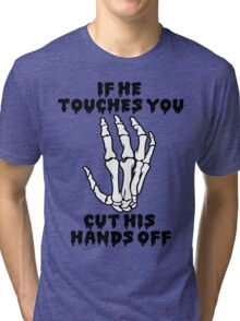 If he touches you, cut his hands off. Tri-blend T-Shirt
