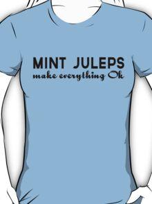 Mint Juleps Make Everything OK T-Shirt