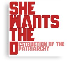 She wants the Destruction of the Patriarchy  Canvas Print