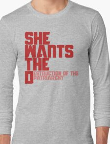 She wants the Destruction of the Patriarchy  Long Sleeve T-Shirt