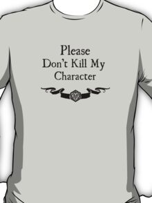 Please Don't Kill My Character T-Shirt