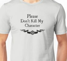 Please Don't Kill My Character Unisex T-Shirt