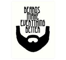 Beards Make Everything Better Art Print