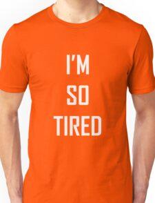 I'M SO TIRED Unisex T-Shirt