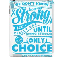 WE DON'T KNOW STRONG WE REALLY ARE SHIRT iPad Case/Skin