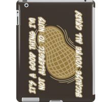 It's a Good Thing I'm Not Allergic to Nuts iPad Case/Skin