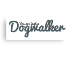 You are just a dogwalker - Childish Gambino Canvas Print