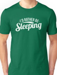 Funny I'd Rather Be Sleeping Lazy Sarcasm Sarcastic Graphic T shirt Unisex T-Shirt