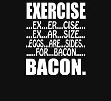 Exercise Eggs are Sides for Bacon,Funny College Unisex T-Shirt