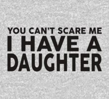 YOU CANT SCARE ME I HAVE A DAUGHTER by 2E1K