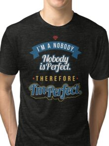 I'm A Nobody Nobody Is Perfect Therefore I'm Perfect - Funny Sarcastic T shirt for Men and Women Tri-blend T-Shirt