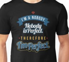 I'm A Nobody Nobody Is Perfect Therefore I'm Perfect - Funny Sarcastic T shirt for Men and Women Unisex T-Shirt