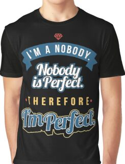 I'm A Nobody Nobody Is Perfect Therefore I'm Perfect - Funny Sarcastic T shirt for Men and Women Graphic T-Shirt