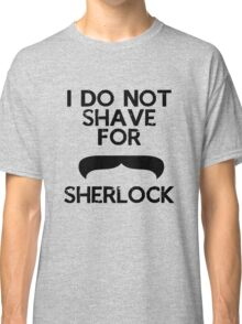 Shave for Sherlock Classic T-Shirt
