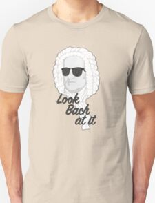 Look Bach at it Unisex T-Shirt