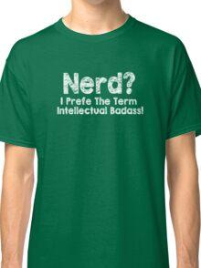 Nerd I Prefer The Term Intellectual Badass Funny Geek Classic T-Shirt