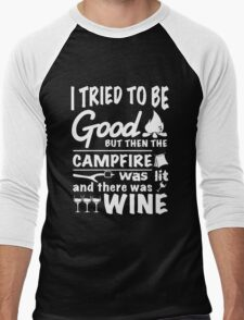 I tried to be good but then the campfire was lit and there was wine Men's Baseball ¾ T-Shirt