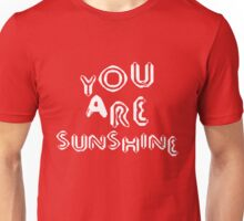 you are sunshine  Unisex T-Shirt