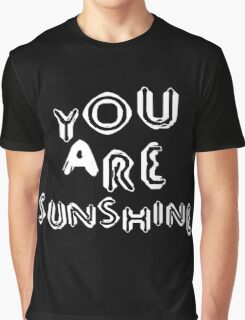you are sunshine  Graphic T-Shirt