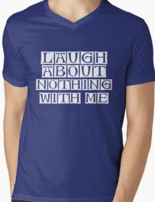 laugh about nothing with me  Mens V-Neck T-Shirt